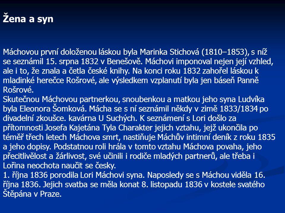 Žena a syn Máchovou první doloženou láskou byla Marinka Stichová (1810–1853), s níž se seznámil 15. srpna 1832 v Benešově. Máchovi imponoval nejen jej