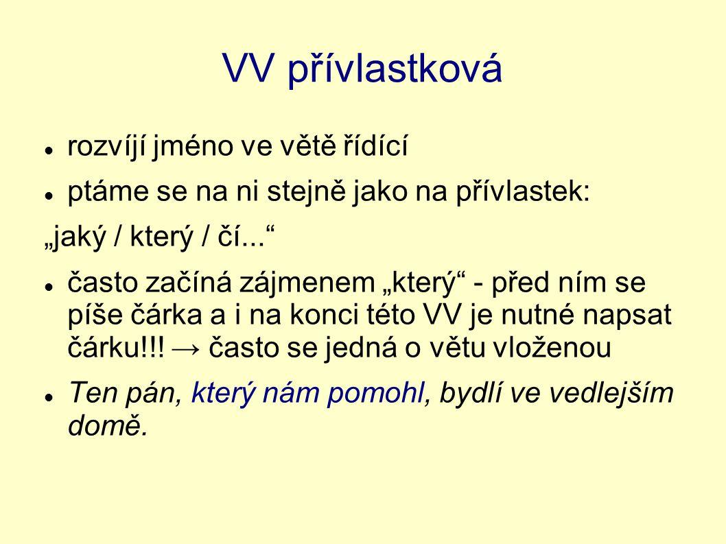"""VV přívlastková rozvíjí jméno ve větě řídící ptáme se na ni stejně jako na přívlastek: """"jaký / který / čí..."""" často začíná zájmenem """"který"""" - před ním"""