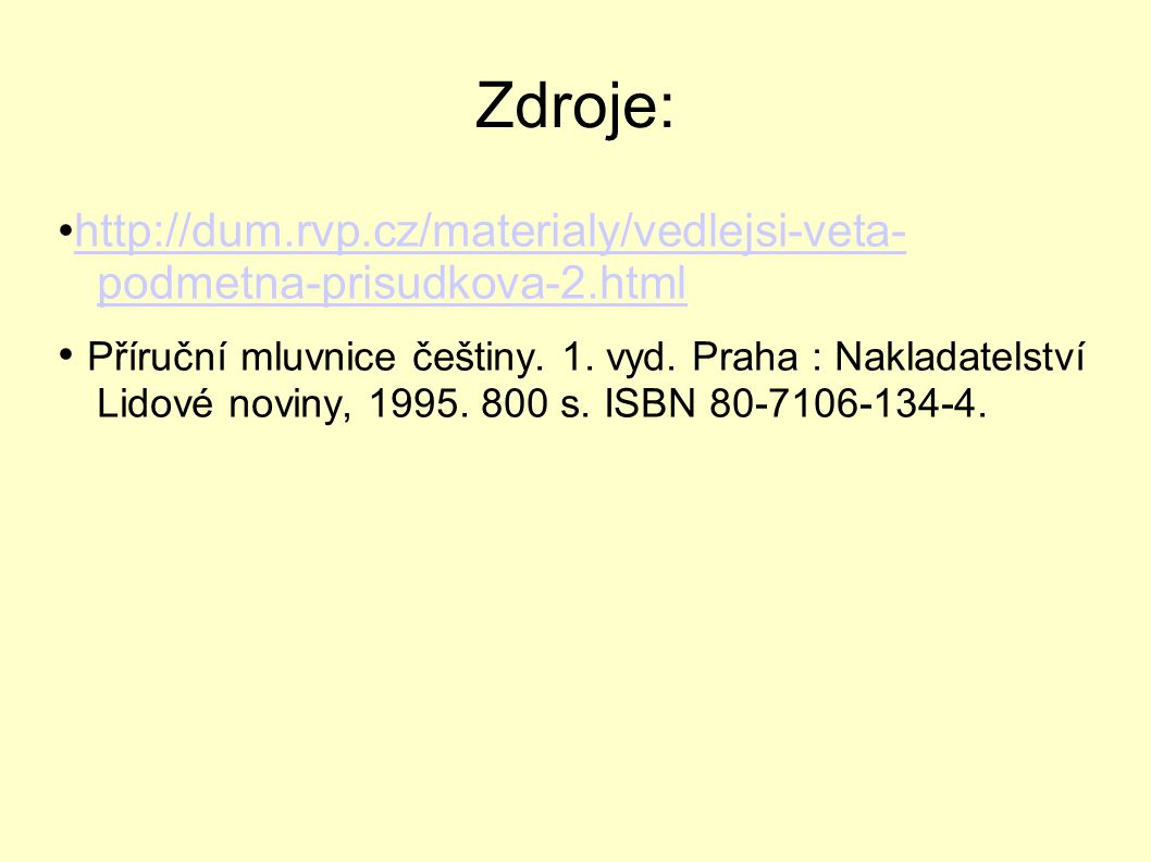 Zdroje: http://dum.rvp.cz/materialy/vedlejsi-veta- podmetna-prisudkova-2.htmlhttp://dum.rvp.cz/materialy/vedlejsi-veta- podmetna-prisudkova-2.html Pří
