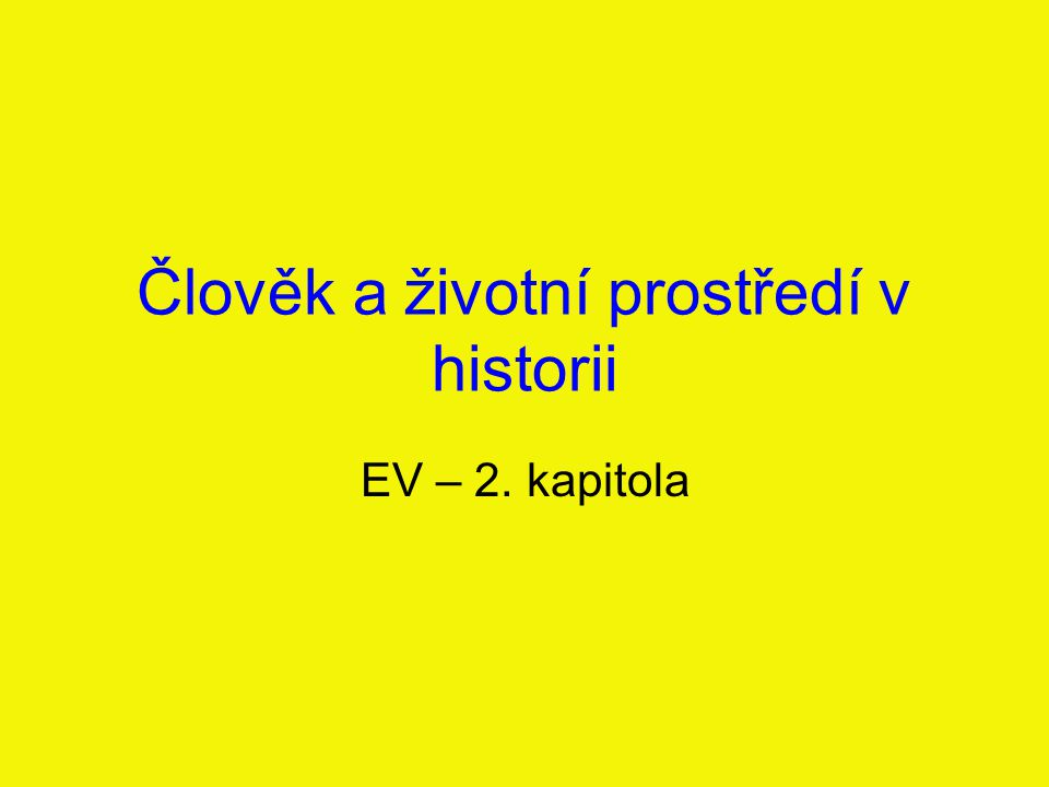 Člověk a životní prostředí v historii EV – 2. kapitola
