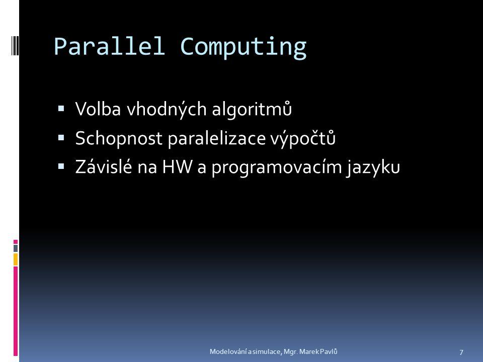 Parallel Computing  Volba vhodných algoritmů  Schopnost paralelizace výpočtů  Závislé na HW a programovacím jazyku Modelování a simulace, Mgr.