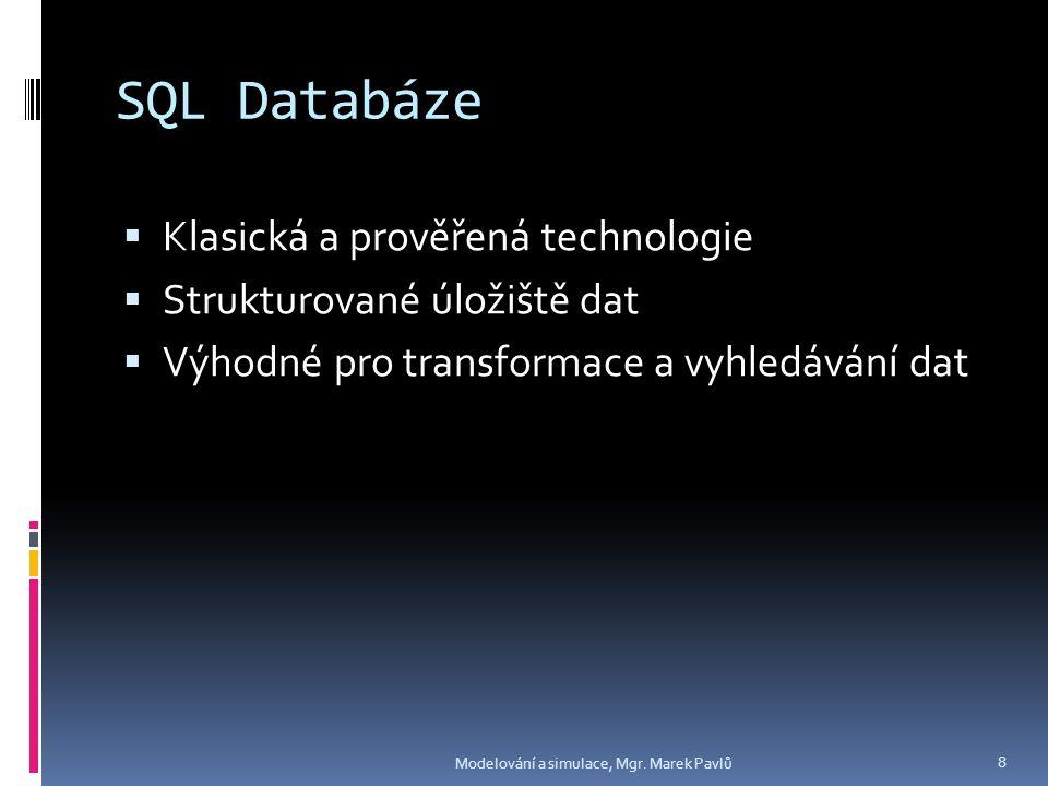 SQL Databáze  Klasická a prověřená technologie  Strukturované úložiště dat  Výhodné pro transformace a vyhledávání dat Modelování a simulace, Mgr.