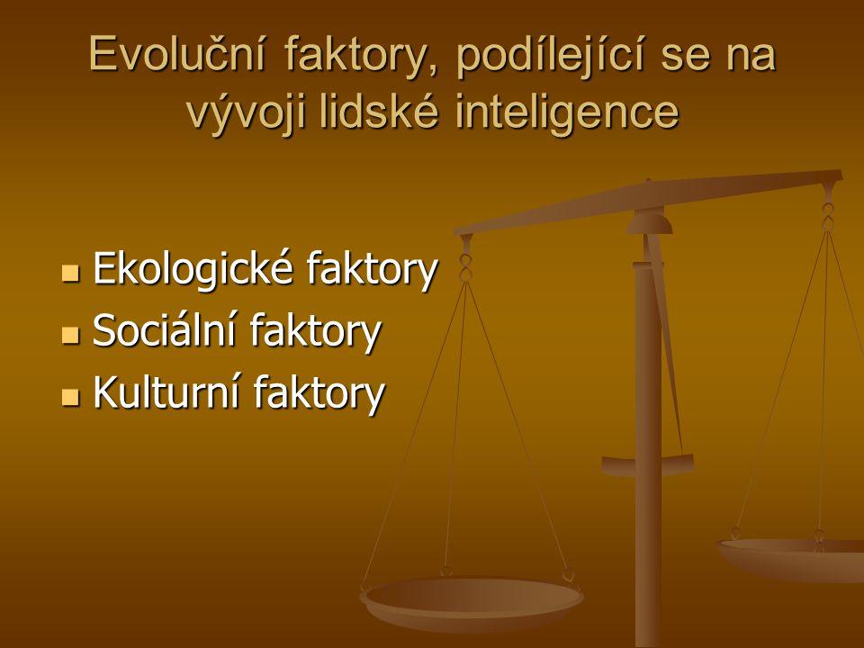 Evoluční faktory, podílející se na vývoji lidské inteligence Ekologické faktory Ekologické faktory Sociální faktory Sociální faktory Kulturní faktory