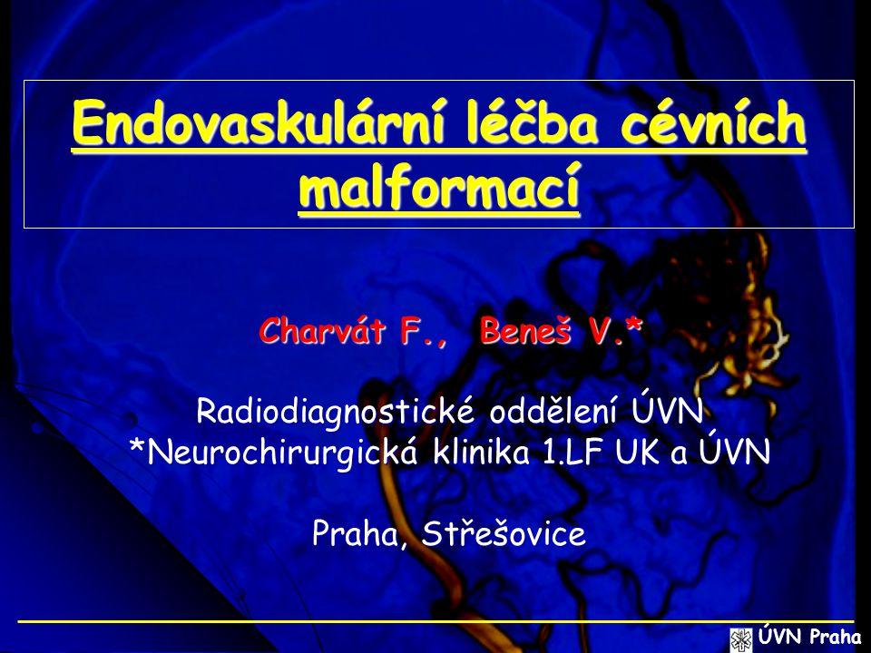 Endovaskulární léčba cévních malformací Charvát F., Beneš V.* Charvát F., Beneš V.* Radiodiagnostické oddělení ÚVN *Neurochirurgická klinika 1.LF UK a