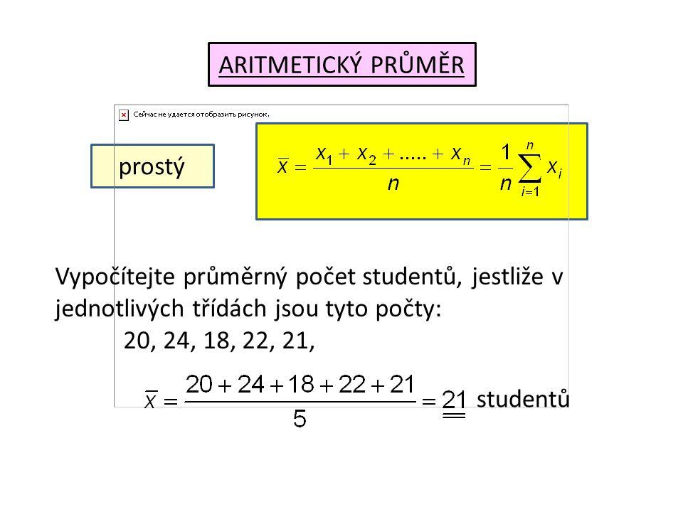 ARITMETICKÝ PRŮMĚR prostý Vypočítejte průměrný počet studentů, jestliže v jednotlivých třídách jsou tyto počty: 20, 24, 18, 22, 21, studentů