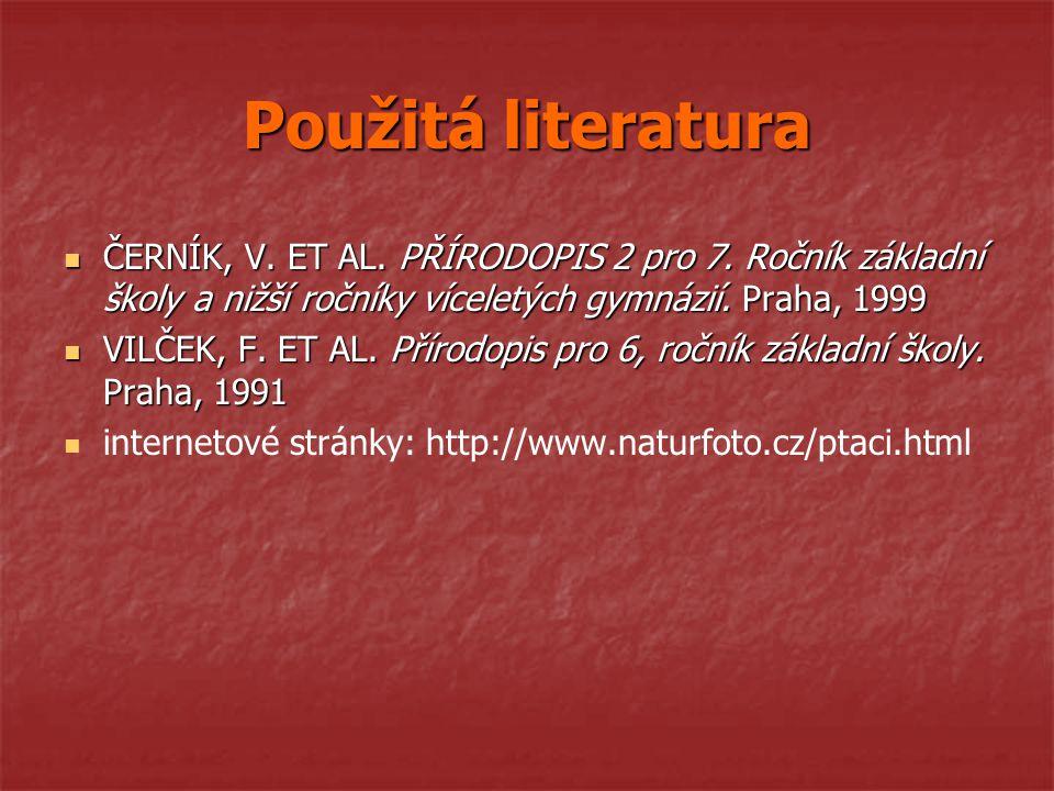 Použitá literatura ČERNÍK, V. ET AL. PŘÍRODOPIS 2 pro 7. Ročník základní školy a nižší ročníky víceletých gymnázií. Praha, 1999 ČERNÍK, V. ET AL. PŘÍR