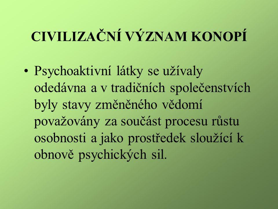 CIVILIZAČNÍ VÝZNAM KONOPÍ Psychoaktivní látky se užívaly odedávna a v tradičních společenstvích byly stavy změněného vědomí považovány za součást proc