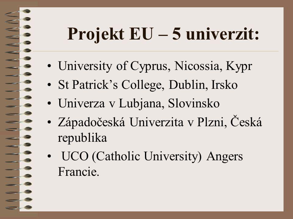 Projekt EU – 5 univerzit: University of Cyprus, Nicossia, Kypr St Patrick's College, Dublin, Irsko Univerza v Lubjana, Slovinsko Západočeská Univerzit