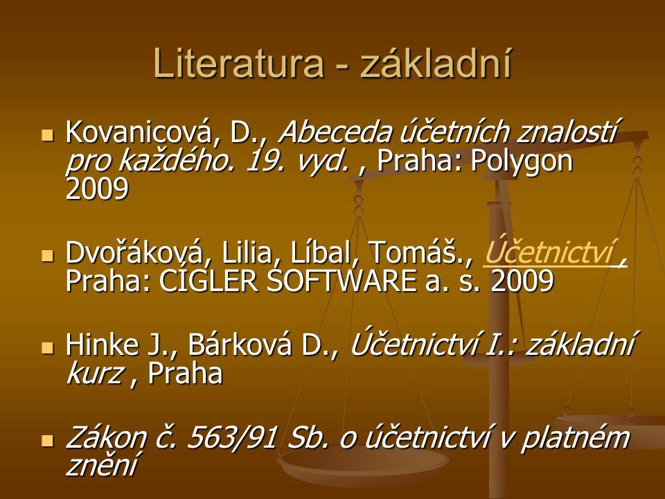 Literatura - základní Kovanicová, D., Abeceda účetních znalostí pro každého. 19. vyd., Praha: Polygon 2009 Kovanicová, D., Abeceda účetních znalostí p