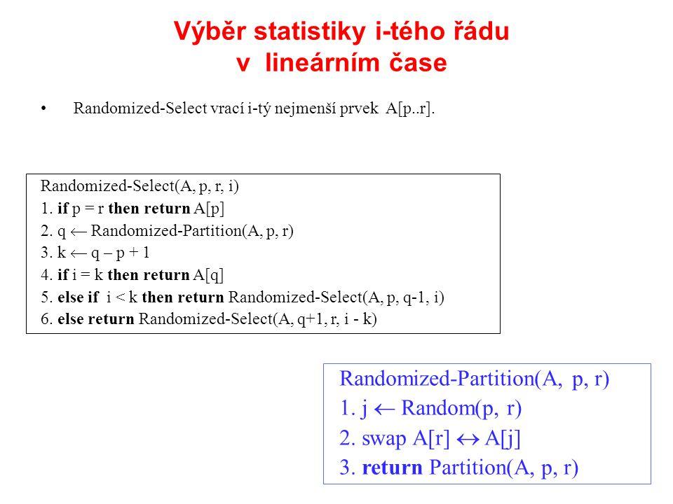 Randomized-Select vrací i-tý nejmenší prvek A[p..r]. Randomized-Partition(A, p, r) 1. j  Random(p, r) 2. swap A[r]  A[j] 3. return Partition(A, p, r