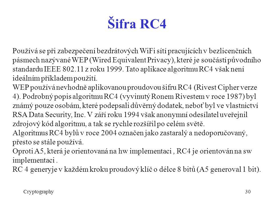 Šifra RC4 Cryptography30 Používá se při zabezpečení bezdrátových WiFi sítí pracujících v bezlicenčních pásmech nazývané WEP (Wired Equivalent Privacy), které je součástí původního standardu IEEE 802.11 z roku 1999.