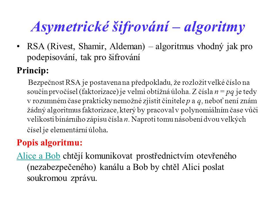Asymetrické šifrování – algoritmy RSA (Rivest, Shamir, Aldeman) – algoritmus vhodný jak pro podepisování, tak pro šifrování Princip: Bezpečnost RSA je postavena na předpokladu, že rozložit velké číslo na součin prvočísel (faktorizace) je velmi obtížná úloha.