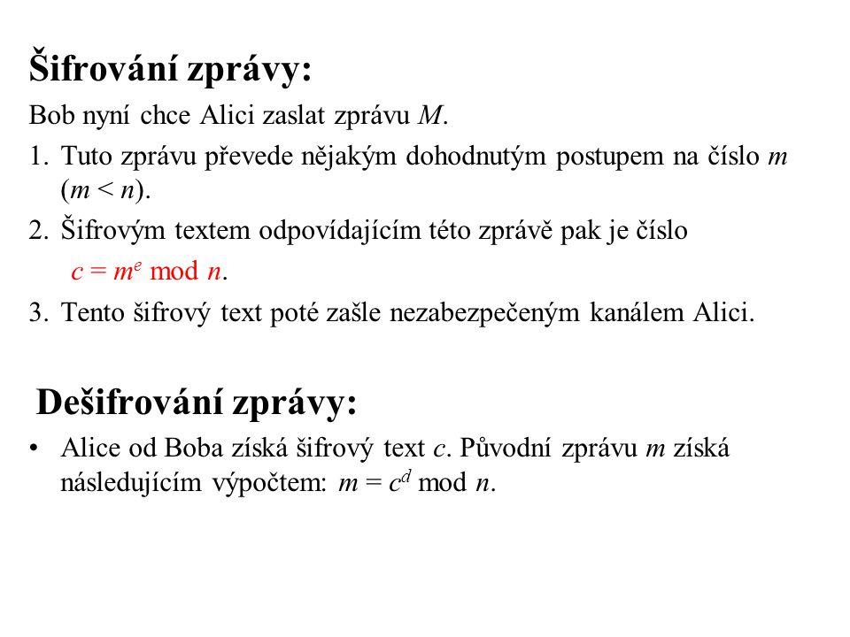 Šifrování zprávy: Bob nyní chce Alici zaslat zprávu M. 1.Tuto zprávu převede nějakým dohodnutým postupem na číslo m (m < n). 2.Šifrovým textem odpovíd
