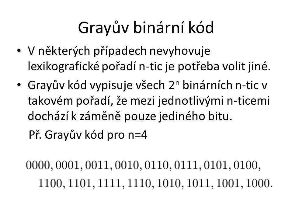 Použití Grayova kódu : – přenos dat (umožňuje snadné zabezpečení paritou) – Walshovy funkce, Walshova transformace (používá se při zpracování obrazů)
