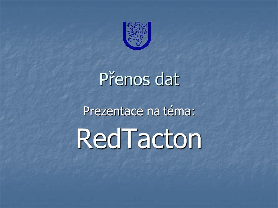 RedTacton Red-T-acton: Red = a warm color Red-T-acton: Red = a warm color T = touch T = touch Acton = action Technologie patřící do HAN (Human Area Network) Technologie patřící do HAN (Human Area Network) Technologie RedTacton slibuje přenášet data mezi počítači a lidským tělem rychlostí 10Mbit/s.