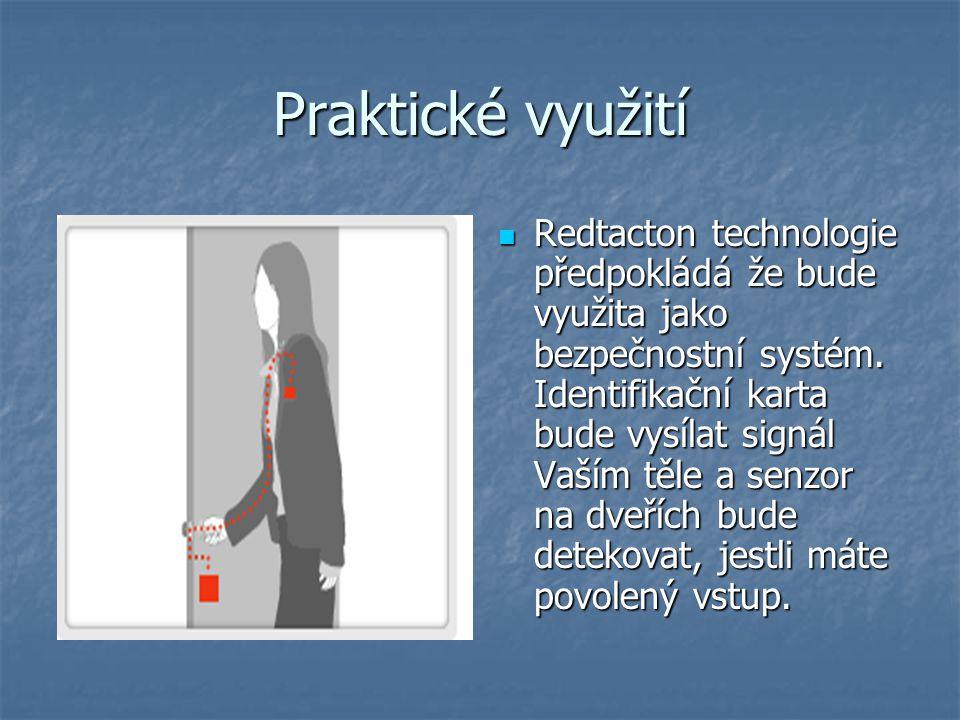 Praktické využití Redtacton technologie předpokládá že bude využita jako bezpečnostní systém.