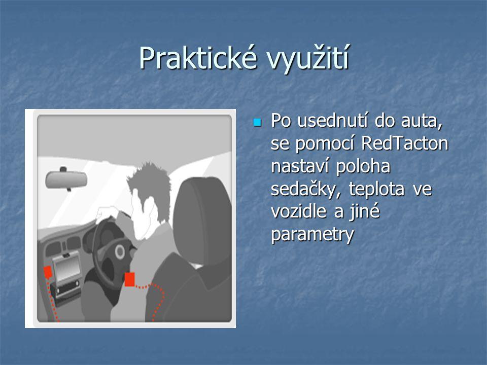 Praktické využití Po usednutí do auta, se pomocí RedTacton nastaví poloha sedačky, teplota ve vozidle a jiné parametry Po usednutí do auta, se pomocí RedTacton nastaví poloha sedačky, teplota ve vozidle a jiné parametry