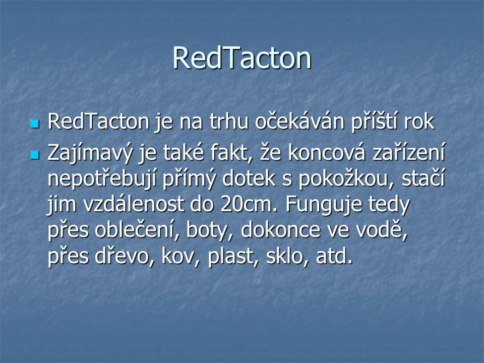 RedTacton RedTacton je na trhu očekáván příští rok RedTacton je na trhu očekáván příští rok Zajímavý je také fakt, že koncová zařízení nepotřebují přímý dotek s pokožkou, stačí jim vzdálenost do 20cm.