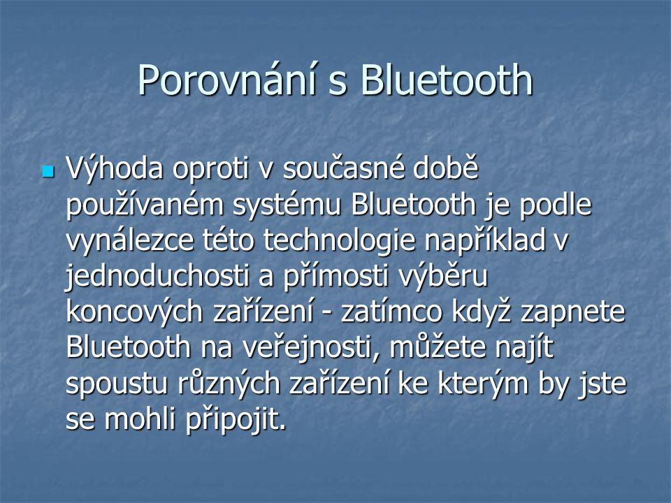 Porovnání s Bluetooth Výhoda oproti v současné době používaném systému Bluetooth je podle vynálezce této technologie například v jednoduchosti a přímosti výběru koncových zařízení - zatímco když zapnete Bluetooth na veřejnosti, můžete najít spoustu různých zařízení ke kterým by jste se mohli připojit.