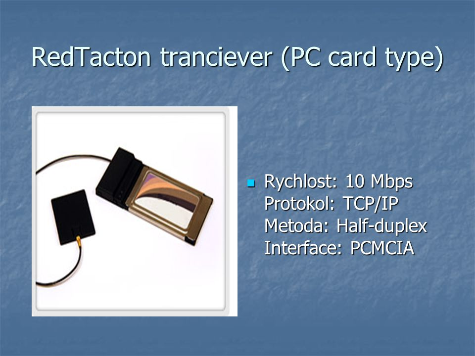 RedTacton tranciever (PC card type) Rychlost: 10 Mbps Protokol: TCP/IP Metoda: Half-duplex Interface: PCMCIA Rychlost: 10 Mbps Protokol: TCP/IP Metoda: Half-duplex Interface: PCMCIA