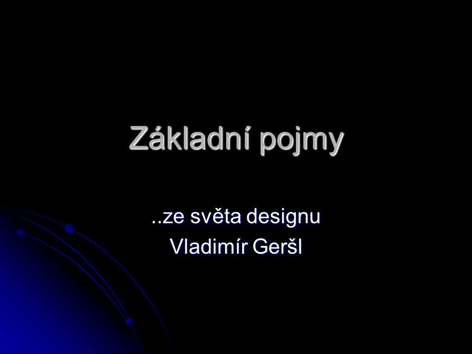 Základní pojmy..ze světa designu Vladimír Geršl
