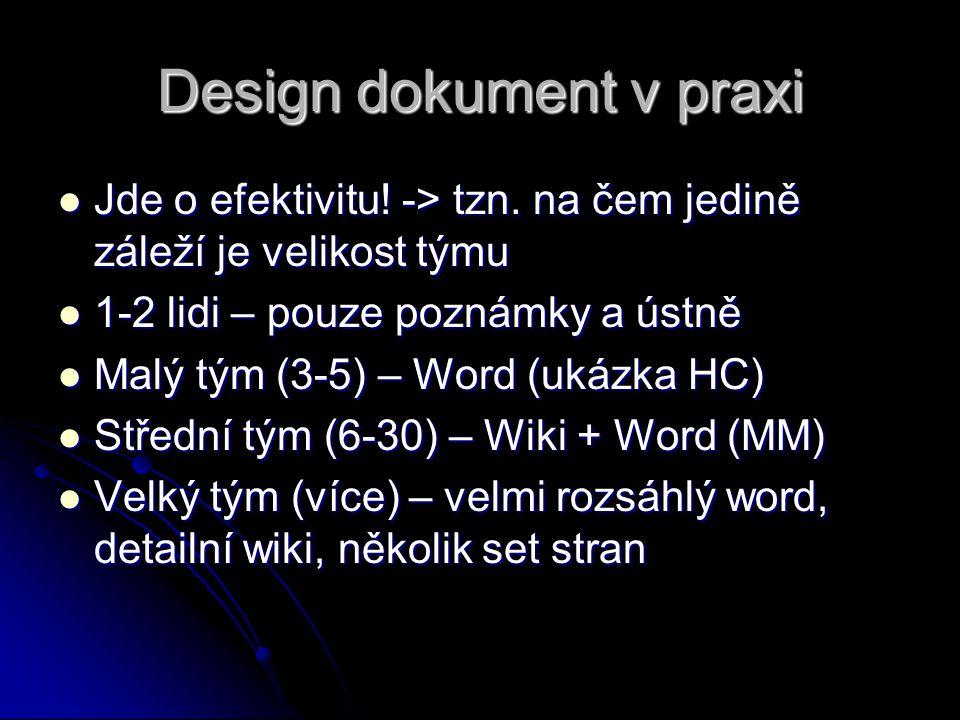 Design dokument v praxi Jde o efektivitu! -> tzn. na čem jedině záleží je velikost týmu Jde o efektivitu! -> tzn. na čem jedině záleží je velikost tým