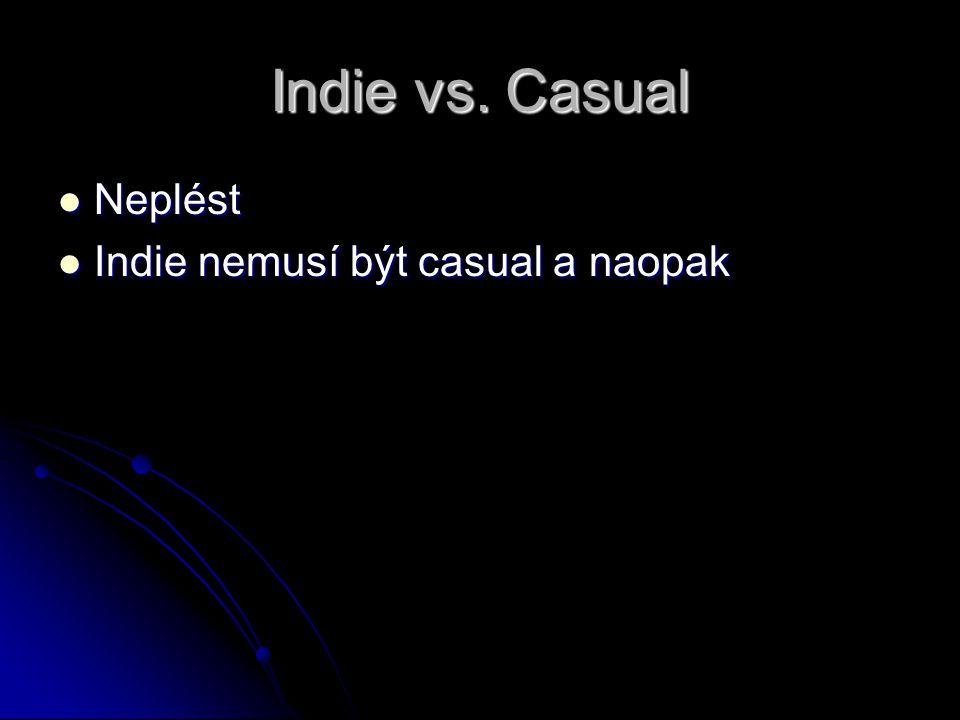 Indie vs. Casual Neplést Neplést Indie nemusí být casual a naopak Indie nemusí být casual a naopak