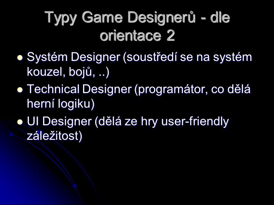 Typy Game Designerů - dle orientace 2 Systém Designer (soustředí se na systém kouzel, bojů,..) Systém Designer (soustředí se na systém kouzel, bojů,..) Technical Designer (programátor, co dělá herní logiku) Technical Designer (programátor, co dělá herní logiku) UI Designer (dělá ze hry user-friendly záležitost) UI Designer (dělá ze hry user-friendly záležitost)