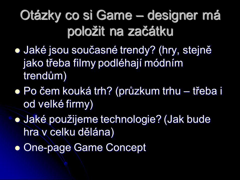 Otázky co si Game – designer má položit na začátku Jaké jsou současné trendy? (hry, stejně jako třeba filmy podléhají módním trendům) Jaké jsou součas