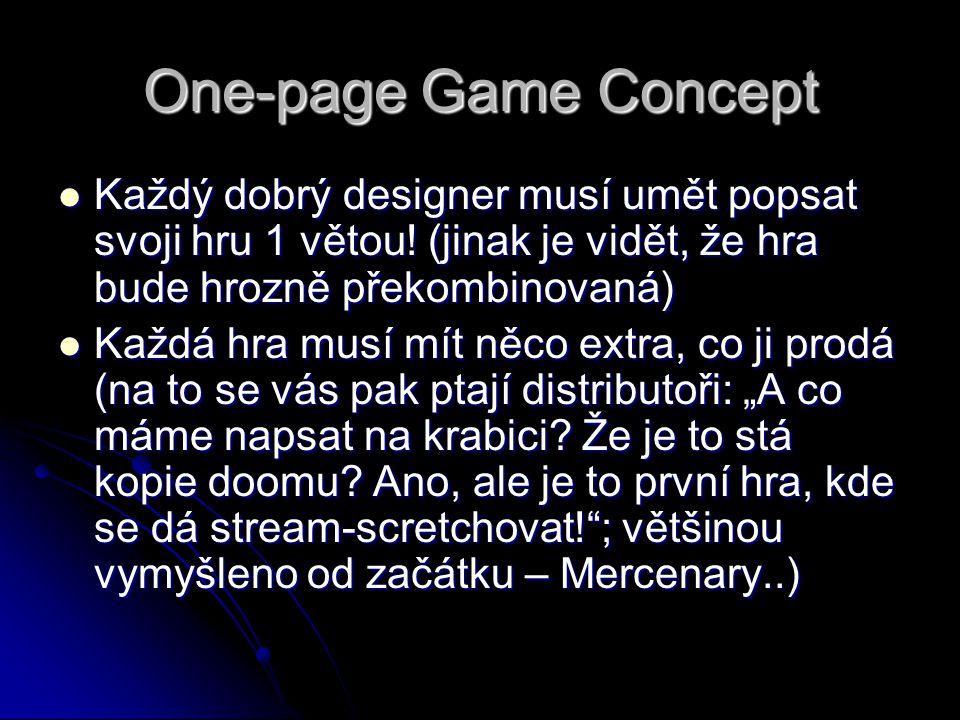 One-page Game Concept Každý dobrý designer musí umět popsat svoji hru 1 větou! (jinak je vidět, že hra bude hrozně překombinovaná) Každý dobrý designe