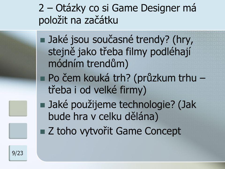 2 – Otázky co si Game Designer má položit na začátku Jaké jsou současné trendy? (hry, stejně jako třeba filmy podléhají módním trendům) Po čem kouká t