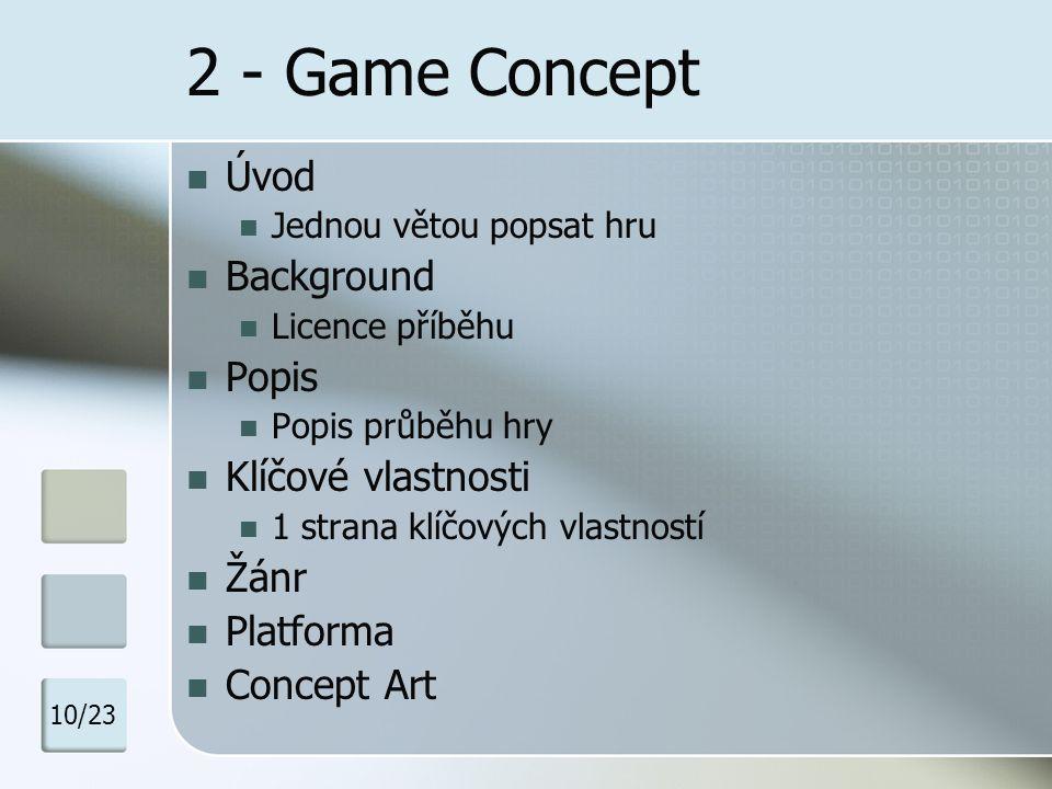 2 - Game Concept Úvod Jednou větou popsat hru Background Licence příběhu Popis Popis průběhu hry Klíčové vlastnosti 1 strana klíčových vlastností Žánr