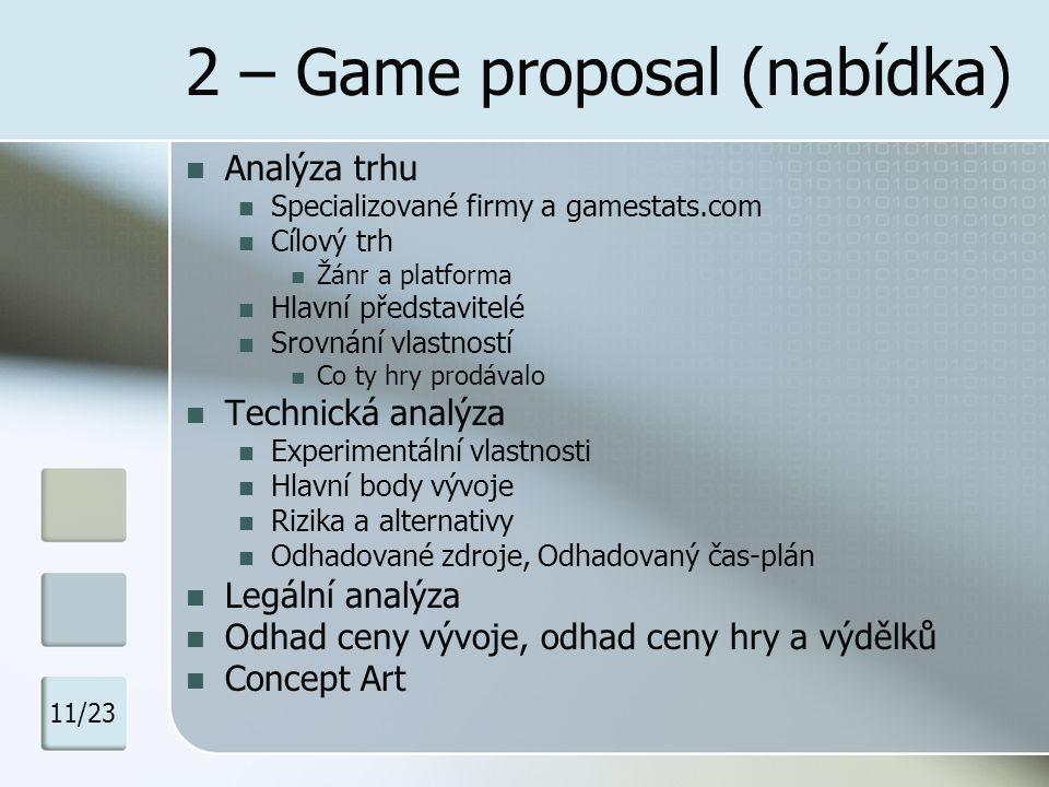 2 – Game proposal (nabídka) Analýza trhu Specializované firmy a gamestats.com Cílový trh Žánr a platforma Hlavní představitelé Srovnání vlastností Co