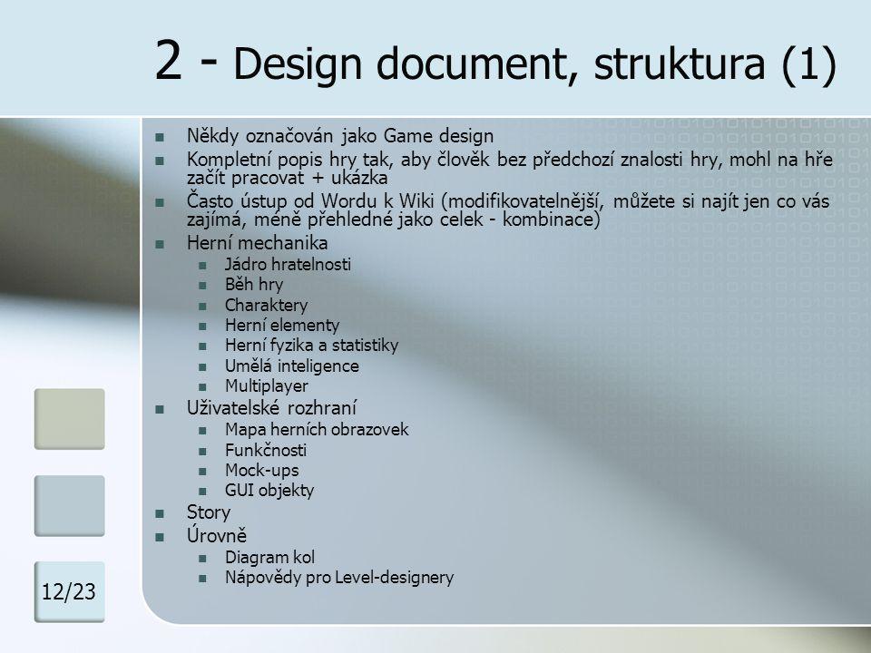 2 - Design document, struktura (1) Někdy označován jako Game design Kompletní popis hry tak, aby člověk bez předchozí znalosti hry, mohl na hře začít