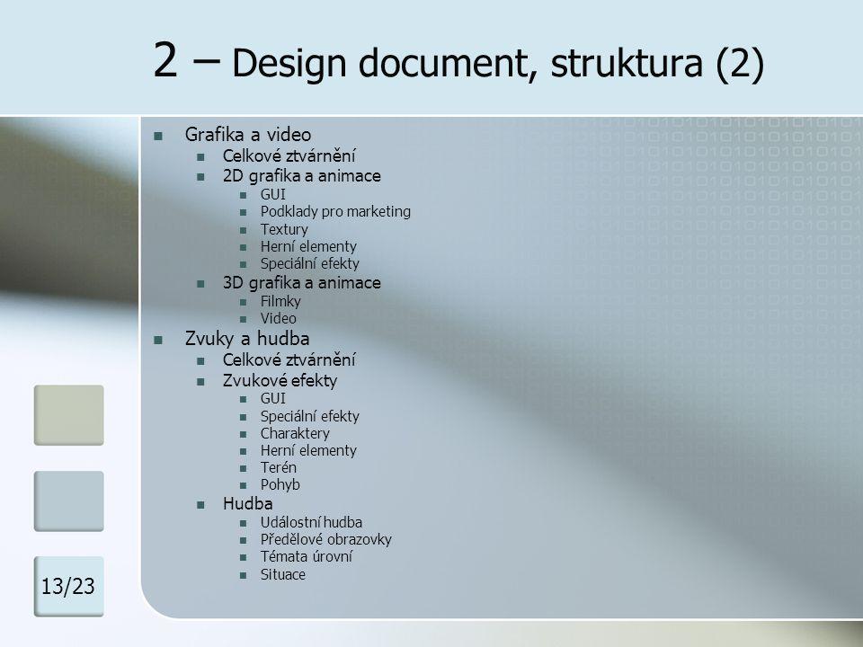 2 – Design document, struktura (2) Grafika a video Celkové ztvárnění 2D grafika a animace GUI Podklady pro marketing Textury Herní elementy Speciální