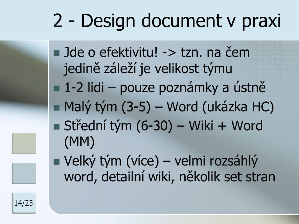 2 - Design document v praxi Jde o efektivitu! -> tzn. na čem jedině záleží je velikost týmu 1-2 lidi – pouze poznámky a ústně Malý tým (3-5) – Word (u
