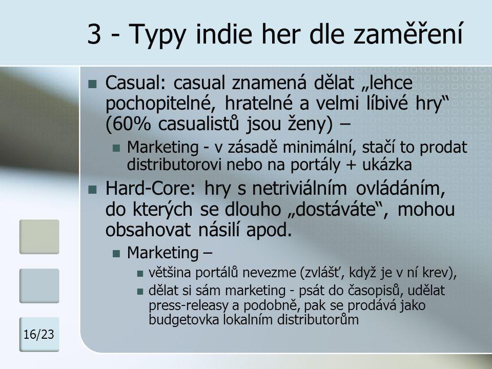 """3 - Typy indie her dle zaměření Casual: casual znamená dělat """"lehce pochopitelné, hratelné a velmi líbivé hry"""" (60% casualistů jsou ženy) – Marketing"""