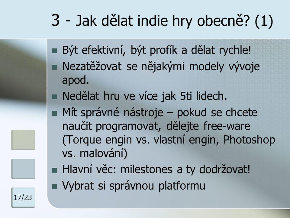 3 - Jak dělat indie hry obecně? (1) Být efektivní, být profík a dělat rychle! Nezatěžovat se nějakými modely vývoje apod. Nedělat hru ve více jak 5ti