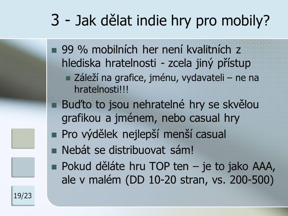 3 - Jak dělat indie hry pro mobily? 99 % mobilních her není kvalitních z hlediska hratelnosti - zcela jiný přístup Záleží na grafice, jménu, vydavatel