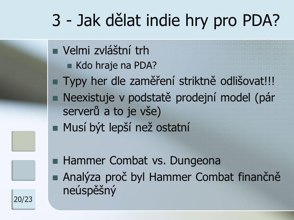 3 - Jak dělat indie hry pro PDA? Velmi zvláštní trh Kdo hraje na PDA? Typy her dle zaměření striktně odlišovat!!! Neexistuje v podstatě prodejní model