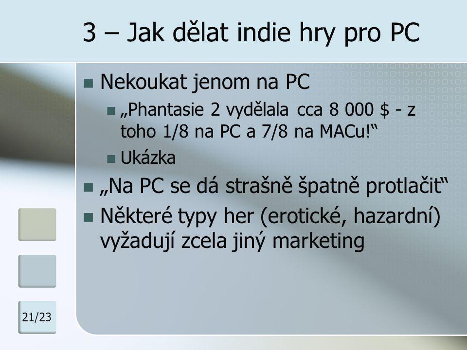 """3 – Jak dělat indie hry pro PC Nekoukat jenom na PC """"Phantasie 2 vydělala cca 8 000 $ - z toho 1/8 na PC a 7/8 na MACu!"""" Ukázka """"Na PC se dá strašně š"""