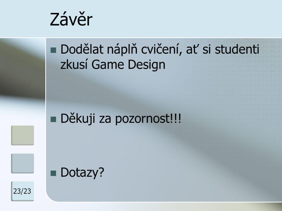 Závěr Dodělat náplň cvičení, ať si studenti zkusí Game Design Děkuji za pozornost!!! Dotazy? 23/23