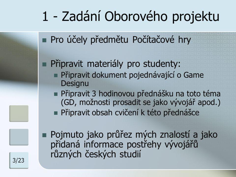 1 - Zadání Oborového projektu Pro účely předmětu Počítačové hry Připravit materiály pro studenty: Připravit dokument pojednávající o Game Designu Přip