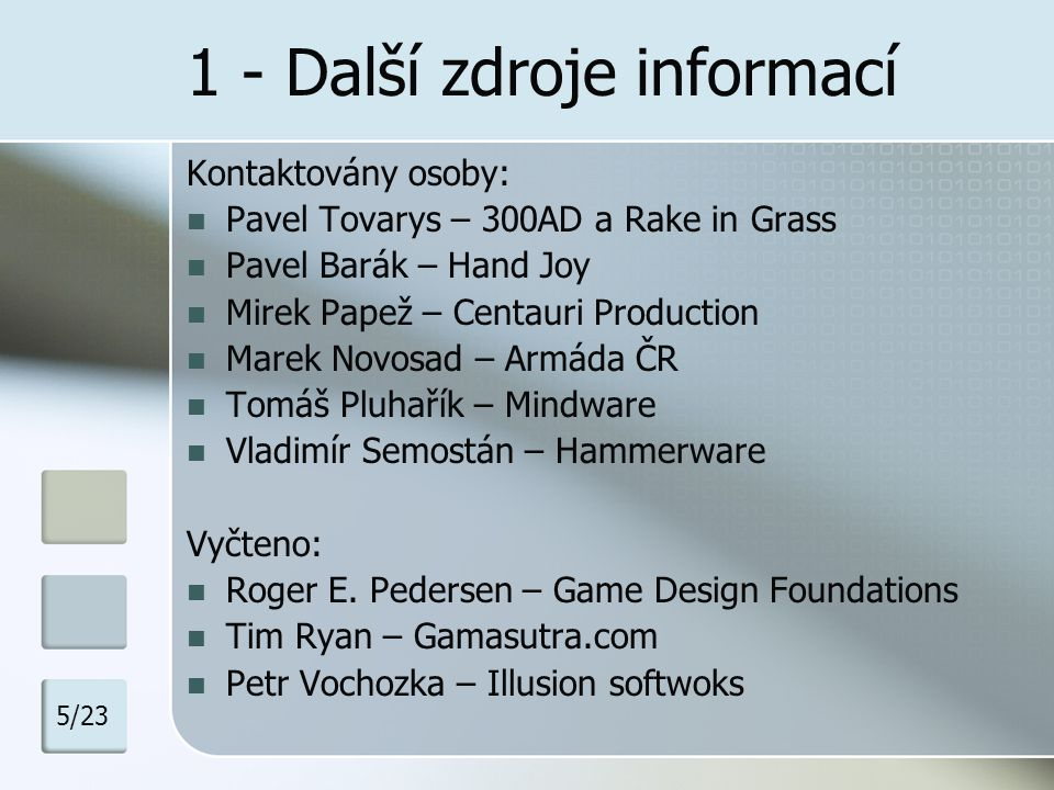 1 - Další zdroje informací Kontaktovány osoby: Pavel Tovarys – 300AD a Rake in Grass Pavel Barák – Hand Joy Mirek Papež – Centauri Production Marek No