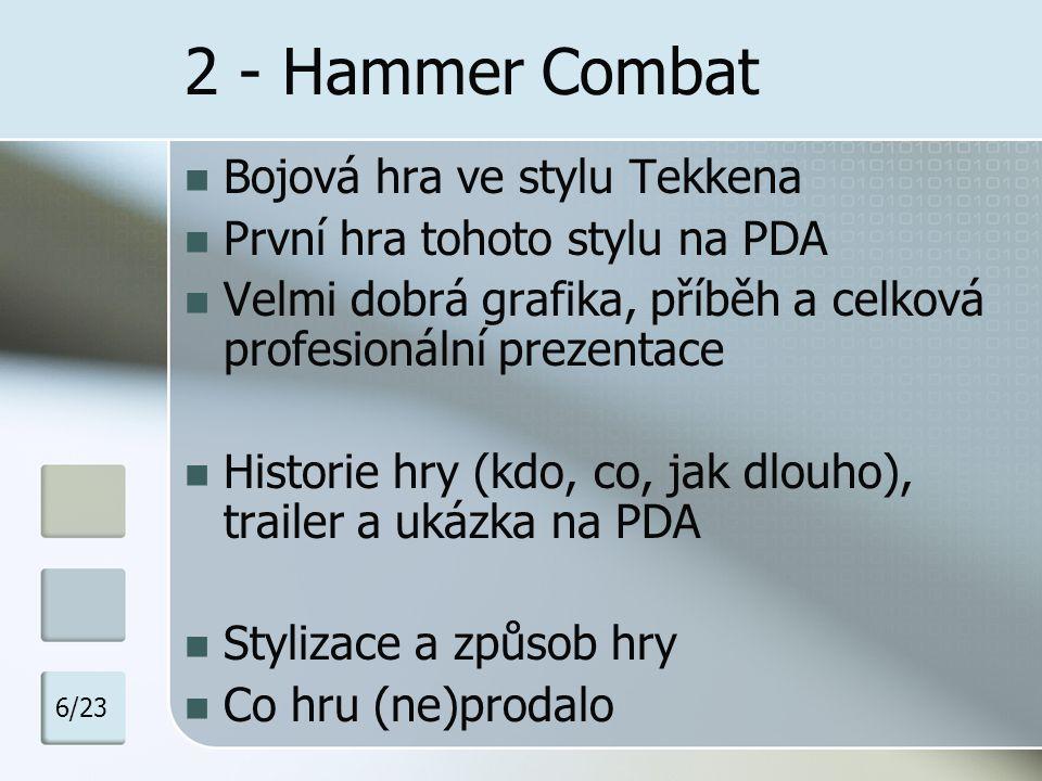 2 - Hammer Combat Bojová hra ve stylu Tekkena První hra tohoto stylu na PDA Velmi dobrá grafika, příběh a celková profesionální prezentace Historie hr