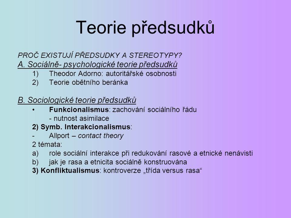 Teorie předsudků PROČ EXISTUJÍ PŘEDSUDKY A STEREOTYPY? A. Sociálně- psychologické teorie předsudků 1)Theodor Adorno: autoritářské osobnosti 2)Teorie o