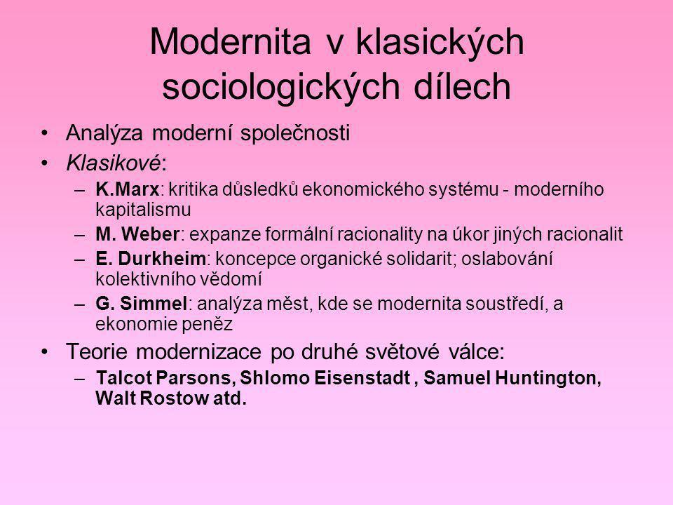 Modernita v klasických sociologických dílech Analýza moderní společnosti Klasikové: –K.Marx: kritika důsledků ekonomického systému - moderního kapital