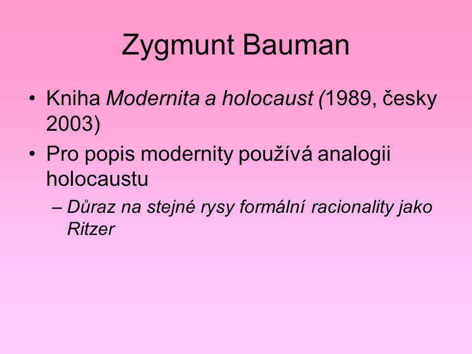 Zygmunt Bauman Kniha Modernita a holocaust (1989, česky 2003) Pro popis modernity používá analogii holocaustu –Důraz na stejné rysy formální racionali