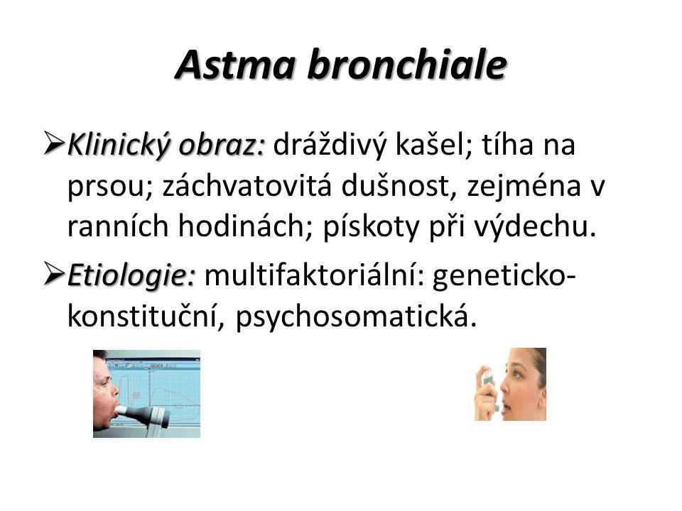 Astma bronchiale  Klinický obraz:  Klinický obraz: dráždivý kašel; tíha na prsou; záchvatovitá dušnost, zejména v ranních hodinách; pískoty při výdechu.
