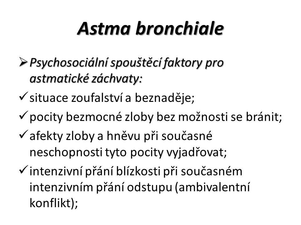 Astma bronchiale  Psychosociální spouštěcí faktory pro astmatické záchvaty: situace zoufalství a beznaděje; pocity bezmocné zloby bez možnosti se brá